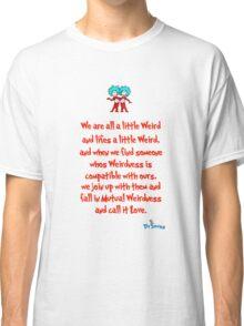 We are all a little weird Classic T-Shirt