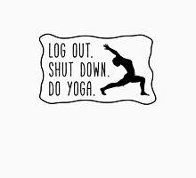 Log Out. Shut Down. Do Yoga. Unisex T-Shirt