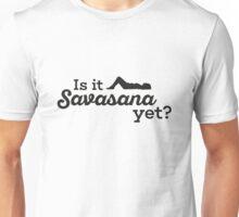 Yoga: Is it Savasana yet? Unisex T-Shirt