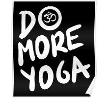 Do more yoga!  Poster