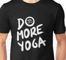Do more yoga!  Unisex T-Shirt