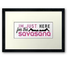 Yoga: I'm just here for the savasana Framed Print
