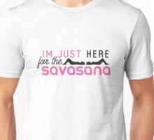 Yoga: I'm just here for the savasana Unisex T-Shirt