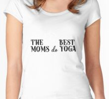 The best moms do Yoga!  Women's Fitted Scoop T-Shirt