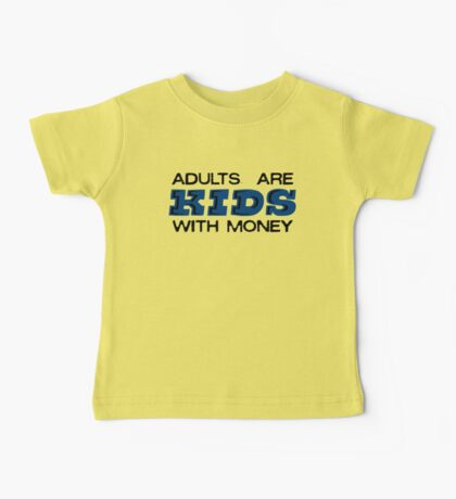 Adults are Kids with Money Baby Tee