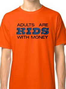 Adults are Kids with Money Classic T-Shirt