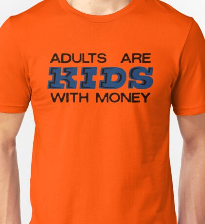 Adults are Kids with Money Unisex T-Shirt