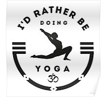 I'd rather be doing Yoga Poster