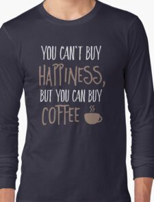 Can't buy happiness, but coffee Long Sleeve T-Shirt