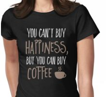 Can't buy happiness, but coffee Womens Fitted T-Shirt