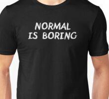 Normal is Boring White Unisex T-Shirt