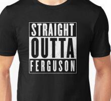Straight outta Ferguson Unisex T-Shirt