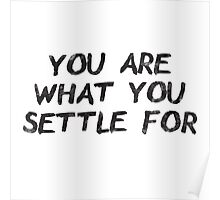 You Are What You Settle For Poster