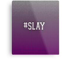 #SLAY Metal Print