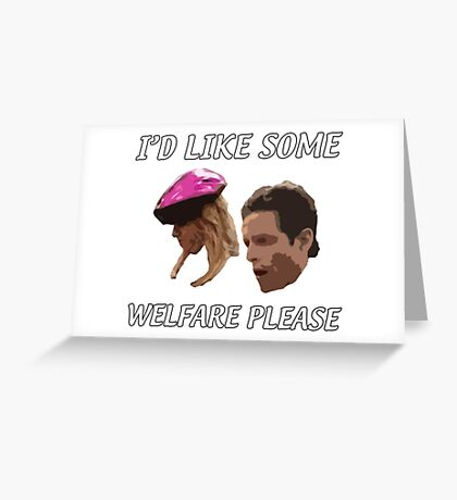 I'd Like Some Welfare Please Greeting Card
