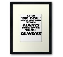 Women ALWAYS Figure Out the Truth Framed Print