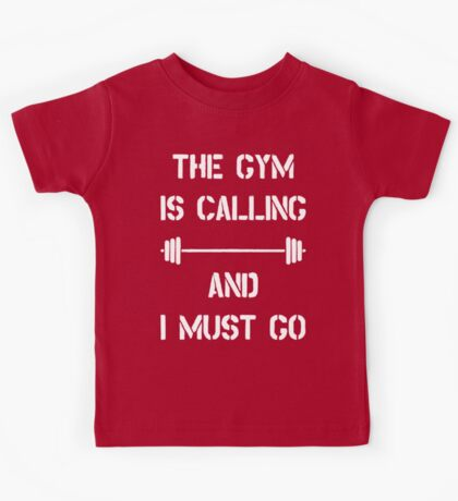 The Gym Is Calling And I Must Go T Shirt Kids Tee