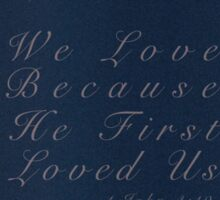 We Loved Because He First Loved Us Sticker
