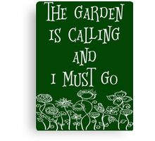 The Garden Is Calling And I Must Go T Shirt Canvas Print