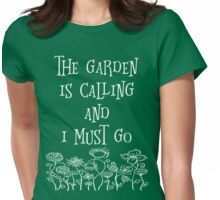 The Garden Is Calling And I Must Go T Shirt Womens Fitted T-Shirt