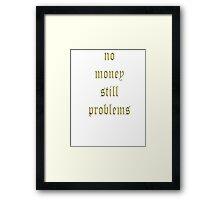 Mo Money Mo Problems Framed Print