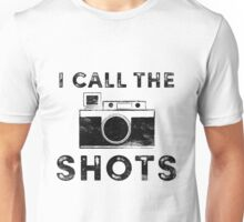 I call the shots Unisex T-Shirt