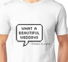 What a beautiful wedding Unisex T-Shirt