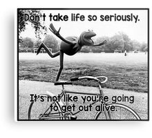 Don't take life so seriously. It's not like you're going to get out alive.  Metal Print