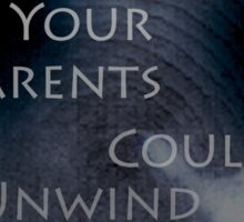What if your parents could unwind you? Sticker