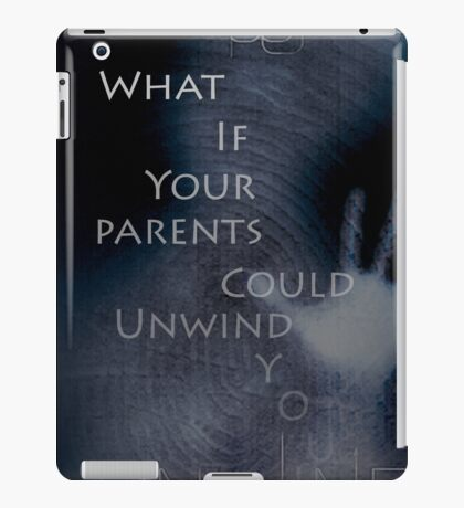 What if your parents could unwind you? iPad Case/Skin