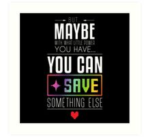 Maybe you can SAVE something else Art Print