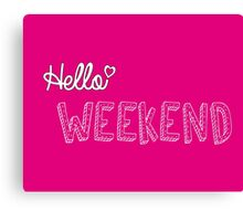 Hello weekend! Canvas Print