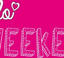 Hello weekend! Sticker