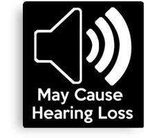 May cause hearing loss Canvas Print