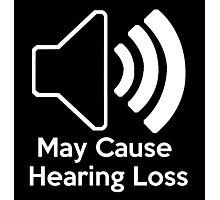 May cause hearing loss Photographic Print