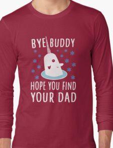 Bye Buddy  Long Sleeve T-Shirt