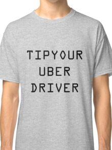 Tip Your Uber Driver Classic T-Shirt
