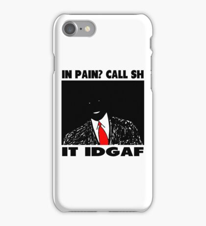 Funny Slogan- In Pain? Call SHIT IDGAF iPhone Case/Skin
