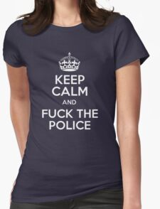 KEEP CALM ANF FUCK THE POLICE Womens Fitted T-Shirt