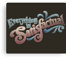 Everything Is Satisfactual Canvas Print