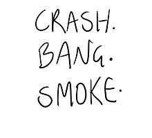 Crash. Bang. Smoke. Photographic Print