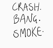 Crash. Bang. Smoke. Unisex T-Shirt