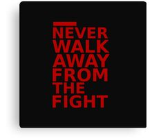 Triple 9 : Never Walk Away From The Fight Canvas Print