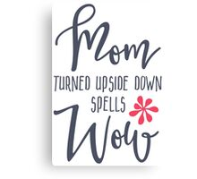Mom Turned Upside Down Spells Wow Canvas Print