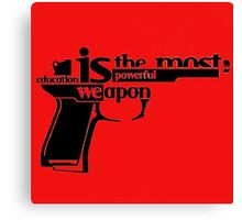 EDUCATION IS THE MOST POWERFUL WEAPON Canvas Print