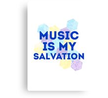Music is my salvation Canvas Print