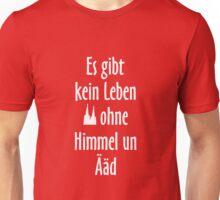 Es gibt kein Leben ohne Himmel un Ääd - Kölsche Sprüche Unisex T-Shirt