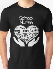 School Nurse. If you think my hands are full, you should see my heart. T-Shirt