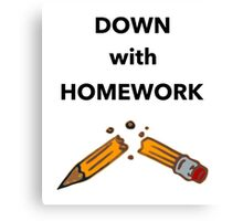 Down With Homework Canvas Print