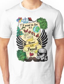 I Want to Live in a World Where the Word Normal is an Insult Unisex T-Shirt